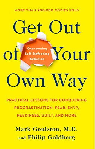 Compare Textbook Prices for Get Out of Your Own Way: Overcoming Self-Defeating Behavior Reissue Edition ISBN 9780399519901 by Goulston, Mark,Goldberg, Philip