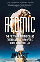 Atomic: The First War of Physics and the Secret History of the Atom Bomb 1939-49