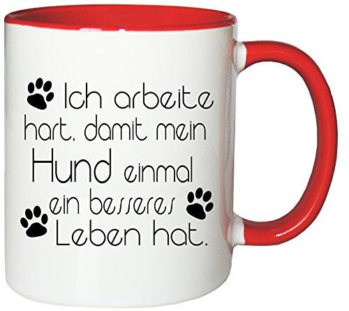 Mister Merchandise Kaffeebecher Tasse Ich arbeite hart, damit Mein Hund einmal EIN besseres Leben hat. Hund Dog dackel Labrador Pinscher Dobermann Teetasse Becher Weiß-Rot