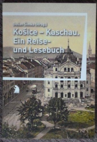 Košice - Kaschau: Ein Reise- und Lesebuch