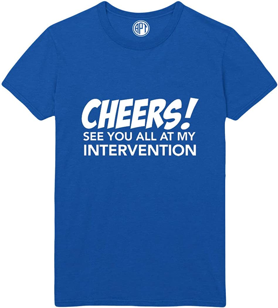 Cheers See You at My Intervention Printed T-Shirt