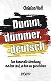 Dumm, dümmer, deutsch: Eine humorvolle Abrechnung mit dem Land, in dem wir gerne lebten (German Edition)