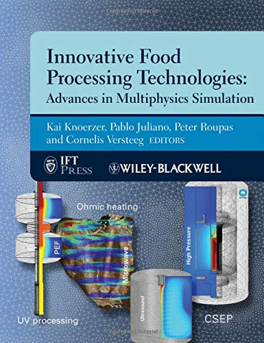 Innovative Food Processing Technologies: Advances in Multiphysics Simulation (Institute of Food Technologists Series)