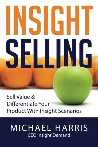 Insight Selling: How to sell value & differentiate your product with Insight Scenarios by Harris, Mr Michael David (January 6, 2014) Paperback
