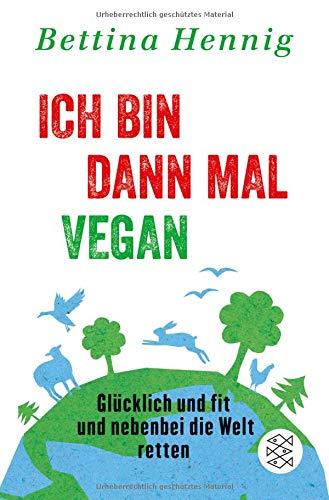 Ich bin dann mal vegan: Glücklich und fit und nebenbei die Welt retten (Fischer Paperback, Band 3104)