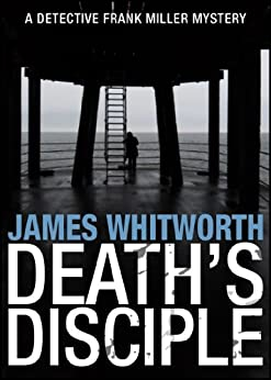 Death's Disciple (A Detective Frank Miller Yorkshire Mystery Book 1) by [James Whitworth]
