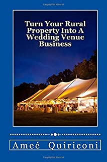 Turn Your Rural Property Into A Wedding Venue Business: A How-to Guide for Earning Thousands Of Dollars From Your Home On Weekends