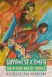 Guyanese Komfa: The Ritual Art of Trance
