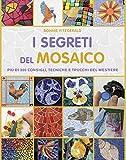 I segreti del mosaico. Più di 300 consigli, tecniche e trucchi del mestiere...