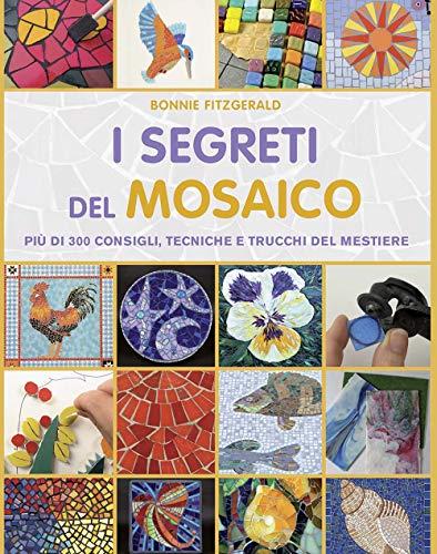 I segreti del mosaico. Più di 300 consigli, tecniche e trucchi del mestiere