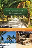 The Adventurer's Guide to Mexico's Yucatán (Travel Guide Book)