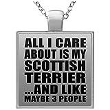 All I Care About Is My Scottish Terrier - Square Necklace Collar, Colgante, Bañado en Plata - Regalo para Cumpleaños, Aniversario, Día de Navidad o Día de Acción de Gracias
