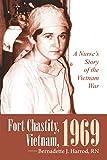 Fort Chastity, Vietnam, 1969: A Nurse'S Story of the Vietnam War