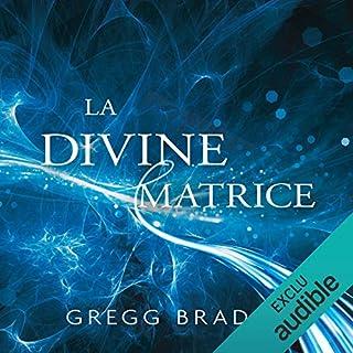 La divine matrice     Unissant le temps et l'espace, les miracles et les croyances              De :                                                                                                                                 Gregg Braden                               Lu par :                                                                                                                                 René Gagnon                      Durée : 8 h et 30 min     12 notations     Global 4,8