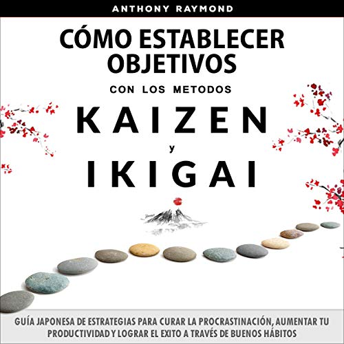Cómo Establecer Objetivos con los Metodos Ikigai y Kaizen [How to Set Objectives with the Ikigai and Kaizen Methods] audiobook cover art