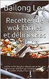 Recettes de wok faciles et délicieuses de Chine: Les formules les plus délicieuses et les plus importantes d'Asie Pour les débutants et les avancés et pour tous les régimes. (French Edition)
