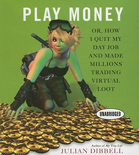 Play Money: Or, How I Quit My Day Job and Made Millions Trading Virtual Loot (Your Coach in a Box)