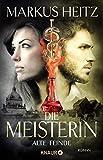 Die Meisterin: Alte Feinde: Roman (Die Meisterin-Reihe, Band 3) von Markus Heitz