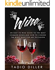 Wine: An Easy to Read Guide to the Most Common Wines and How to Choose the Right Wine for Any Occasion (Worlds Most Loved Drinks Book 3)