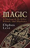 Magic: A History of Its Rites, Rituals, and Mysteries (Dover Occult)