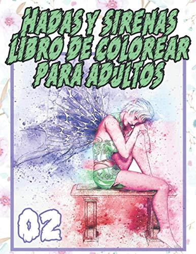 Hadas y sirenas Libro de Colorear para Adultos 02: Hermosa hada de flores de fantasía, país de los sueños, mujeres de fantasía, lindo animal mágico y ... para niñas (Fantasía y Cuentos de Hadas)