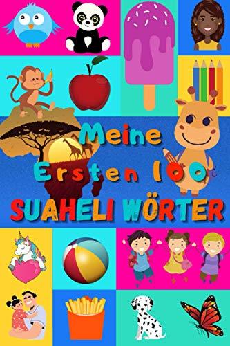 Meine ersten 100 Suaheli Wörter: Swahili lernen für Kinder von 2 - 6 Jahren, Babys, Kindergarten   Bilderbuch : 100 schöne farbige Bilder mit Suaheli ... Ruanda, Kenia, Tansania, Komoren, Ouganda  