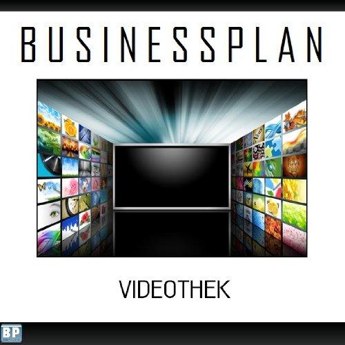 Businessplan Vorlage - Existenzgründung Videothek /-verleih Start-Up professionell und erfolgreich mit Checkliste, Muster inkl. Beispiel