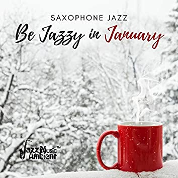 Be Jazzy in January: Relaxing & Mood Improving Saxophone Jazz Sounds for Cold Winter Evenings