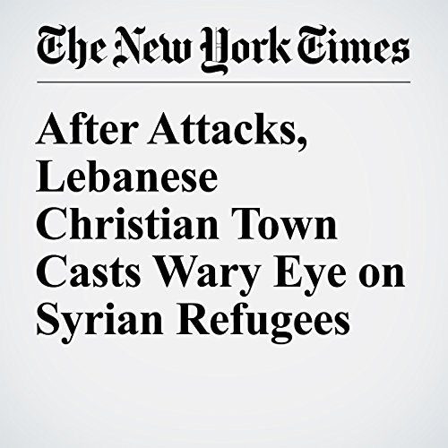 After Attacks, Lebanese Christian Town Casts Wary Eye on Syrian Refugees cover art