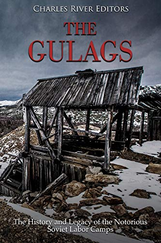 The Gulags: The History and Legacy of the Notorious Soviet Labor Camps (English Edition)