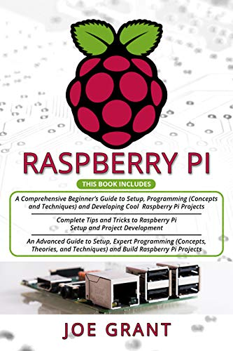 Raspberry Pi: 3 in 1- A Comprehensive Beginner's Guide + Tips...