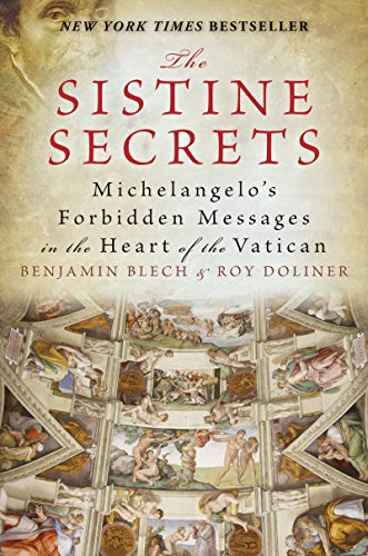 The Sistine Secrets: Michelangelo's Forbidden Messages in the Heart of the Vatican (English Edition)