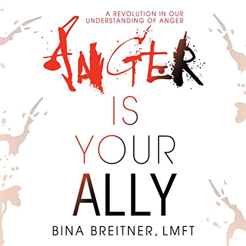 Anger Is Your Ally: A Revolution in Our Understanding of Anger audiobook cover art