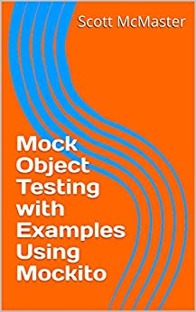 Mock Object Testing with Examples Using Mockito by [Scott McMaster]