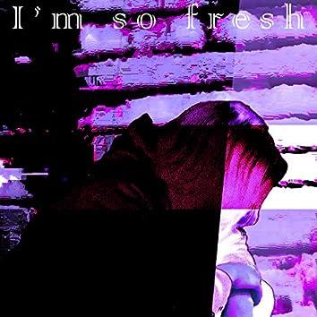 I'm So Fresh