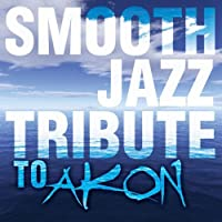 Smooth Jazz Tribute to Akon by Smooth Jazz All Stars (2012-05-03)