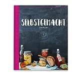 Selbstgemacht - Das Buch: Einwecken - Backen - Einlegen - Dörren - Einkochen - Beizen