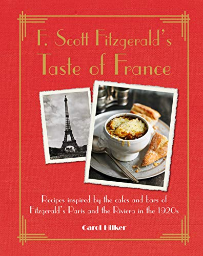 F. Scott Fitzgerald's Taste of France: Recipes inspired by the cafés and bars of Fitzgerald's Paris and the Riviera in the 1920s