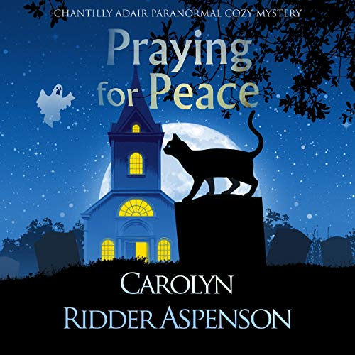 Praying for Peace: A Chantilly Adair Paranormal Cozy Mystery Audiobook By Carolyn Ridder Aspenson cover art