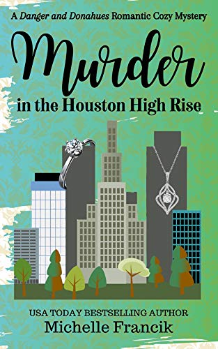 Murder in the Houston High Rise: A Danger and Donahues Romantic Cozy Mystery by [Michelle  Francik]