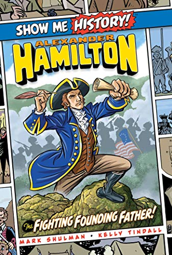 Alexander Hamilton: The Fighting Founding Father! (Show Me History!)