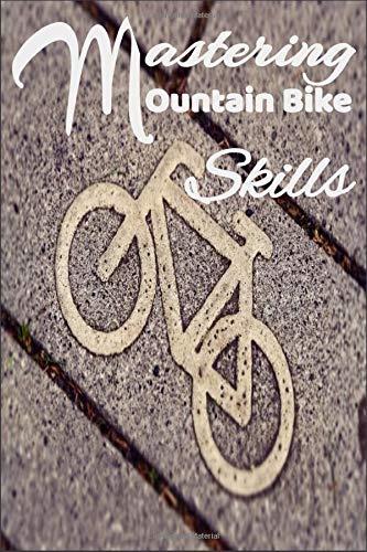 Mastering Mountain Bike Skills Lined Journal: Mountain Bike Notebook