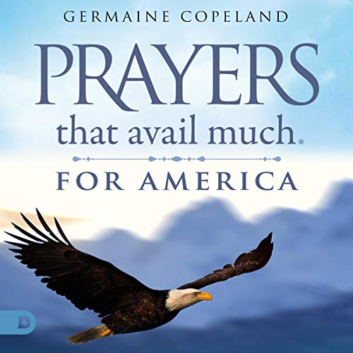 Prayers That Avail Much for America                   By:                                                                                                                                 Germaine Copeland                               Narrated by:                                                                                                                                 Angela L. Claxton                      Length: 2 hrs and 40 mins     Not rated yet     Overall 0.0