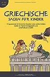 Griechische Sagen für Kinder: 15 spannende & lehrreiche Klassiker über antike Helden, Götter & Titanen kindgerecht und unterhaltsam erzählt - Griechische Mythologie für Kinder (5-11 Jahre)