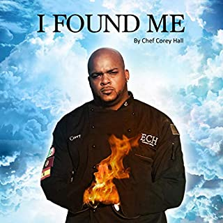 I Found Me                   Written by:                                                                                                                                 Corey Hall                               Narrated by:                                                                                                                                 Chef Corey Hall                      Length: 2 hrs and 15 mins     Not rated yet     Overall 0.0