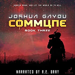 Commune: Book Three                   Written by:                                                                                                                                 Joshua Gayou                               Narrated by:                                                                                                                                 R.C. Bray                      Length: 17 hrs and 54 mins     35 ratings     Overall 4.5