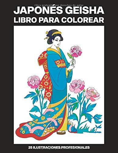Japonés Geisha Libro para Colorear: Libro para Colorear para Adultos ofrece increíbles Mujeres Japonesas Dibujos, 25 ilustraciones profesionales para ... (Japonés Geisha Paginas para Colorear)