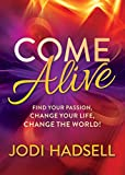Come Alive: Find Your Passion, Change Your Life, Change the World
