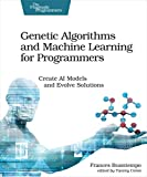 Genetic Algorithms and Machine Learning for Programmers: Create AI Models and Evolve Solutions (Pragmatic Programmers) - Frances Buontempo