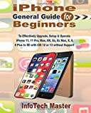 iPhone General Guide for Beginners: To Effectively Upgrade, Setup & Operate iPhone 11, 11 Pro, Max, XR, Xs, Xs Max, X, 8, 8 Plus to SE with iOS 12 or 13 without Support